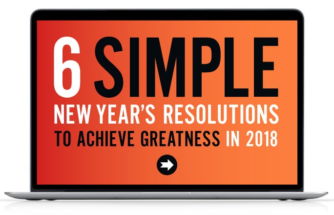 6 Simple New Year's Resolutions to Achieve Greatness in 2018