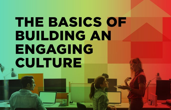 The Basics of Building an Engaging Culture